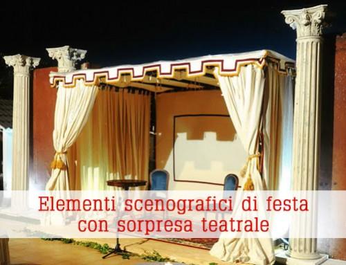Elementi scenografici di festa con sorpresa teatrale